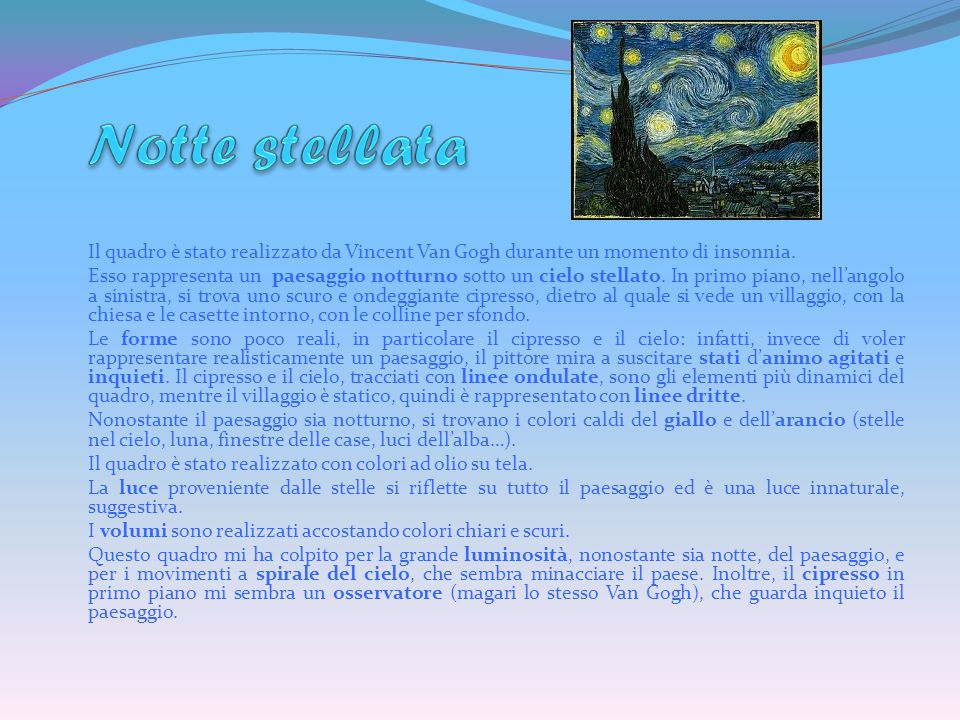 Notte stellata Il quadro è stato realizzato da Vincent Van Gogh durante un momento di insonnia.