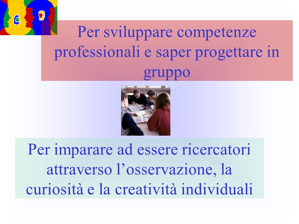 Per sviluppare competenze professionali e saper progettare in gruppo