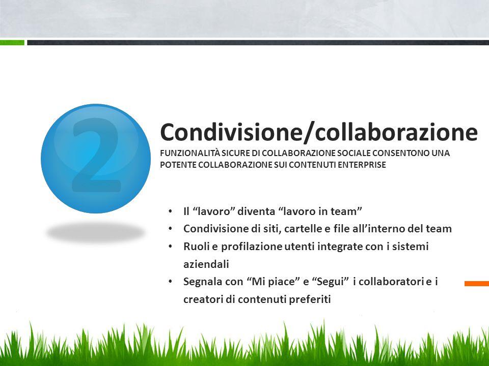 2 Condivisione/collaborazione Funzionalità sicure di collaborazione sociale consentono una potente collaborazione sui contenuti enterprise.