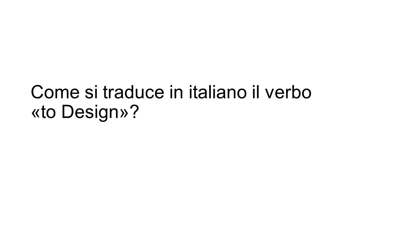 Come si traduce in italiano il verbo «to Design»