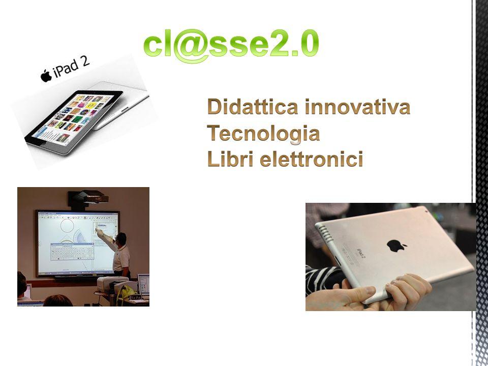 cl@sse2.0 Didattica innovativa Tecnologia Libri elettronici