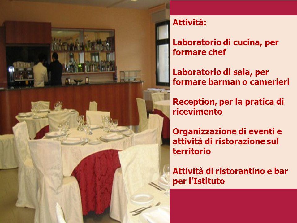 Attività: Laboratorio di cucina, per. formare chef. Laboratorio di sala, per formare barman o camerieri.