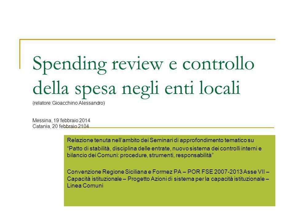 Spending review e controllo della spesa negli enti locali (relatore Gioacchino Alessandro) Messina, 19 febbraio 2014 Catania, 20 febbraio 2104