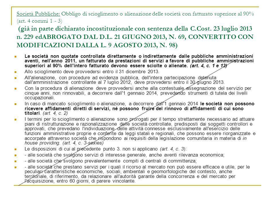 Società Pubbliche: Obbligo di scioglimento o alienazione delle società con fatturato superiore al 90% (art. 4 commi 1 - 3) (già in parte dichiarato incostituzionale con sentenza della C.Cost. 23 luglio 2013 n. 229 edABROGATO DAL D.L. 21 GIUGNO 2013, N. 69, CONVERTITO CON MODIFICAZIONI DALLA L. 9 AGOSTO 2013, N. 98)