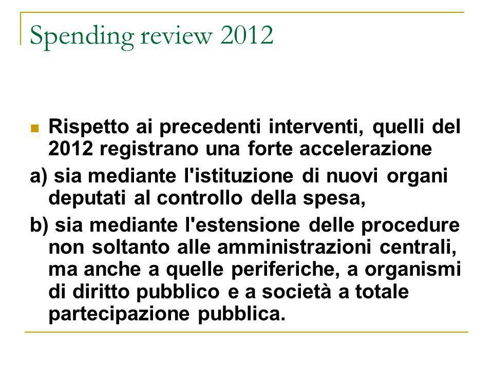 Spending review 2012 Rispetto ai precedenti interventi, quelli del 2012 registrano una forte accelerazione.