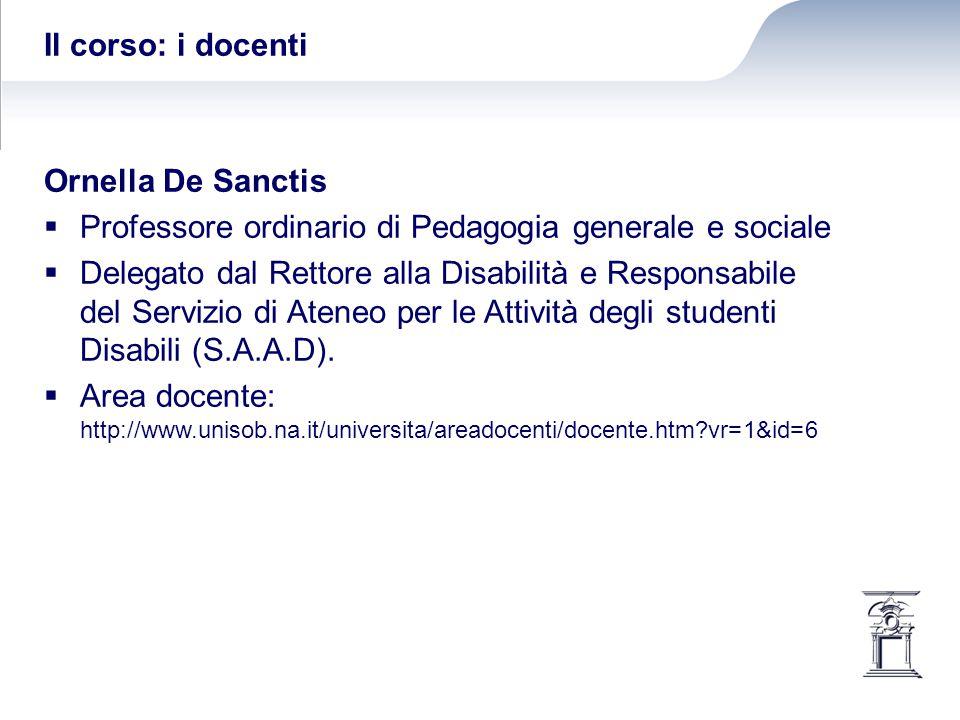 Il corso: i docenti Ornella De Sanctis. Professore ordinario di Pedagogia generale e sociale.