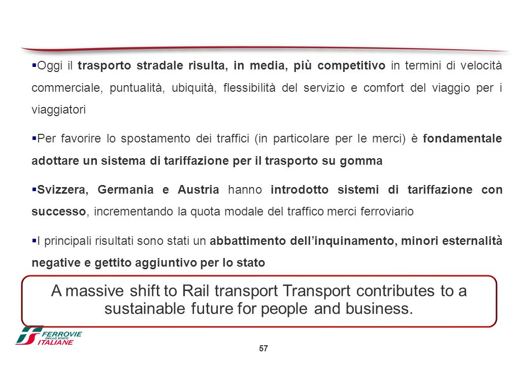 Oggi il trasporto stradale risulta, in media, più competitivo in termini di velocità commerciale, puntualità, ubiquità, flessibilità del servizio e comfort del viaggio per i viaggiatori