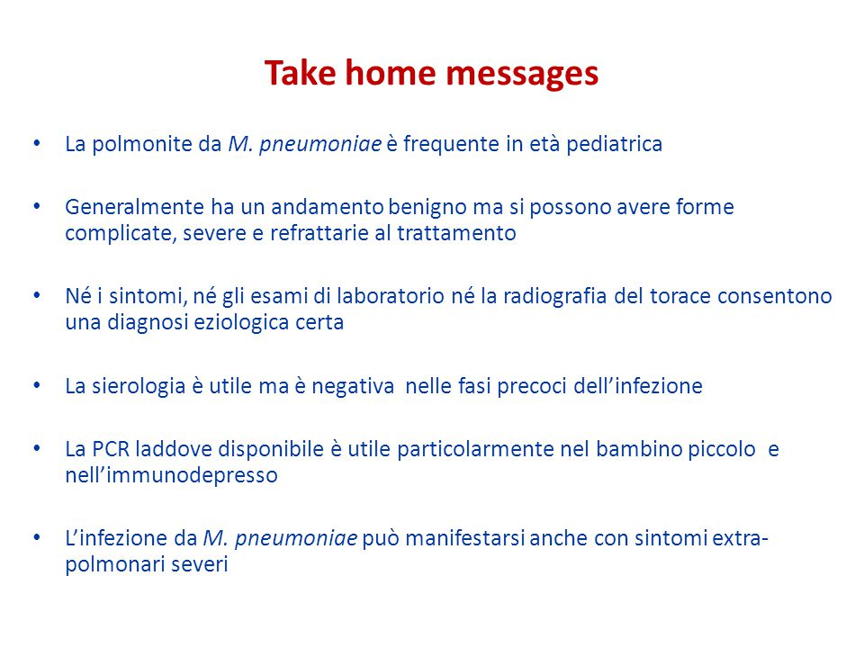 Take home messages La polmonite da M. pneumoniae è frequente in età pediatrica.