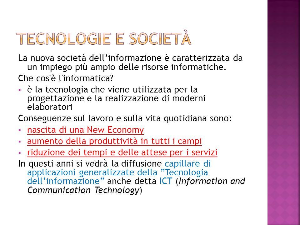 Tecnologie e società La nuova società dell'informazione è caratterizzata da un impiego più ampio delle risorse informatiche.