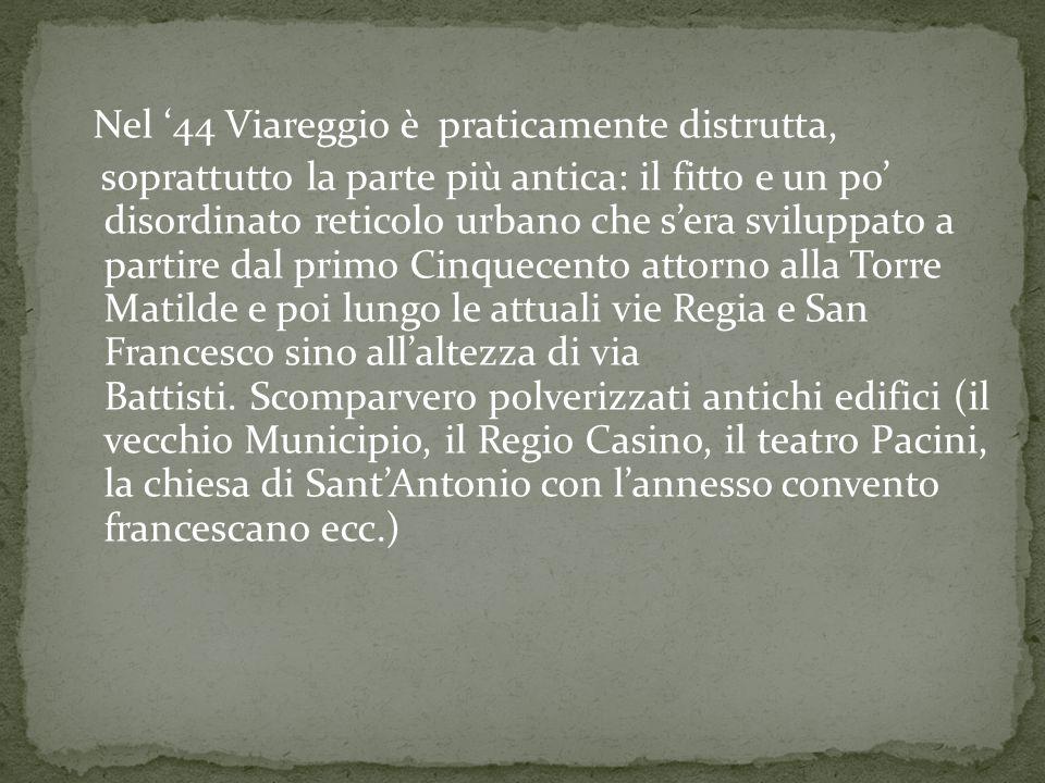 Nel '44 Viareggio è praticamente distrutta,