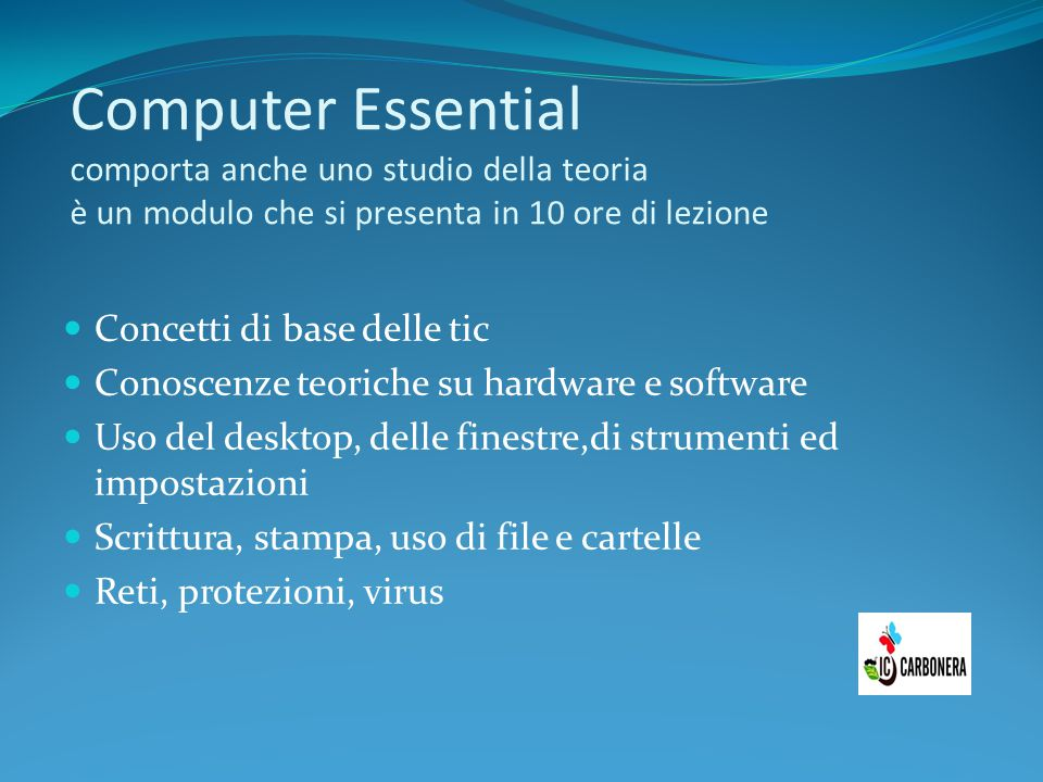 Computer Essential comporta anche uno studio della teoria è un modulo che si presenta in 10 ore di lezione