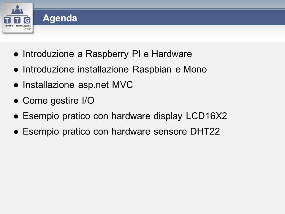 Agenda Introduzione a Raspberry PI e Hardware. Introduzione installazione Raspbian e Mono. Installazione asp.net MVC.