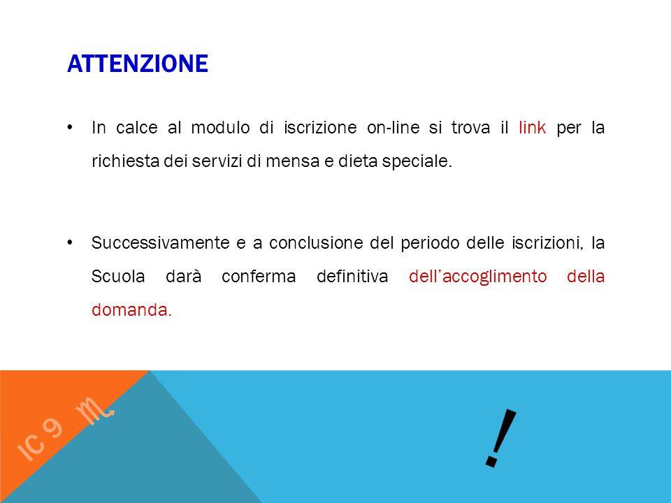 ATTENZIONE In calce al modulo di iscrizione on-line si trova il link per la richiesta dei servizi di mensa e dieta speciale.