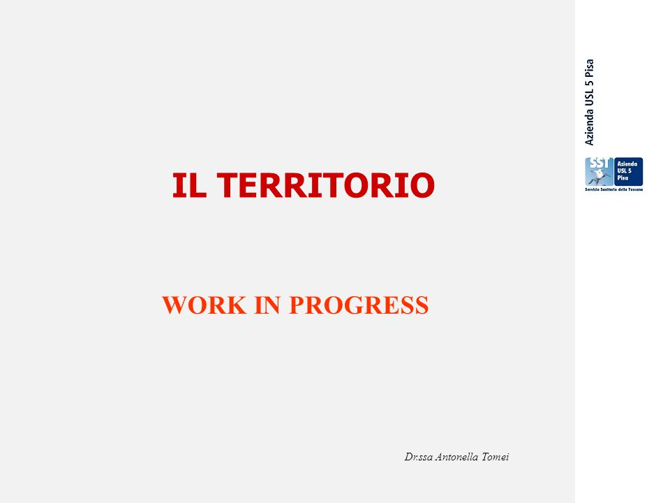 IL TERRITORIO WORK IN PROGRESS Dr.ssa Antonella Tomei