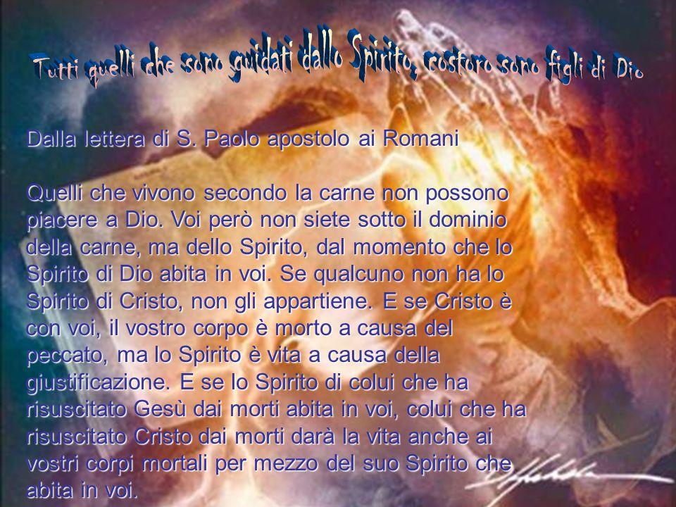 Tutti quelli che sono guidati dallo Spirito, costoro sono figli di Dio