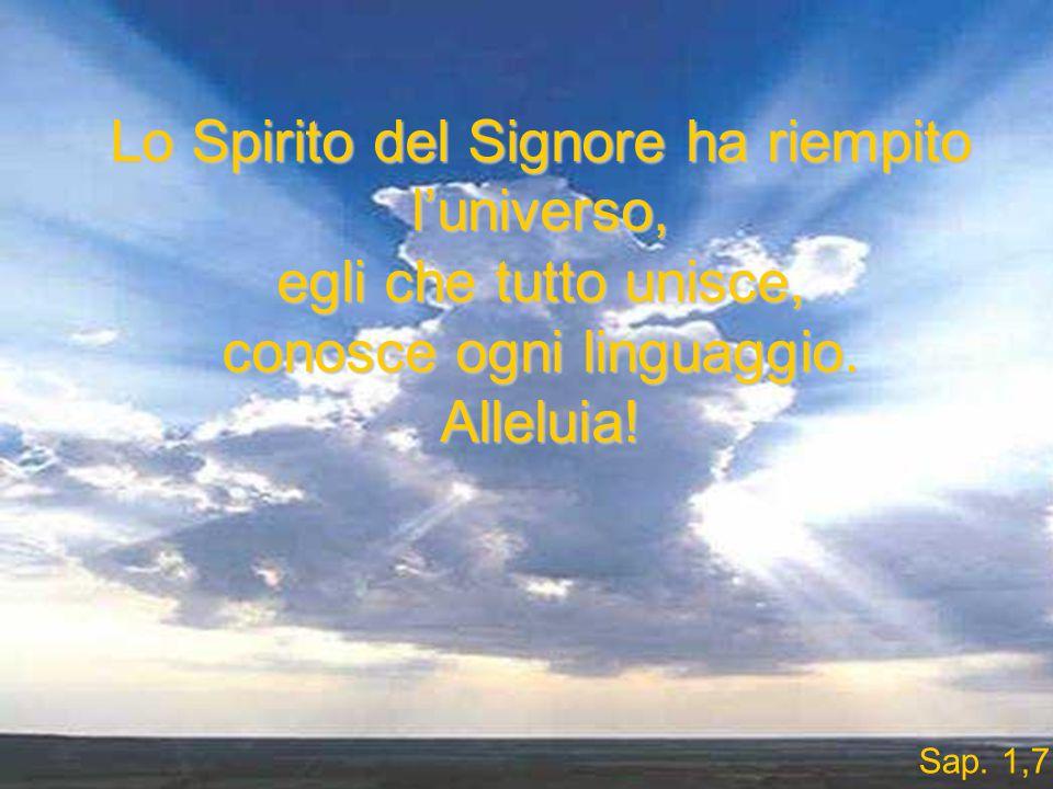 Lo Spirito del Signore ha riempito l'universo, egli che tutto unisce,