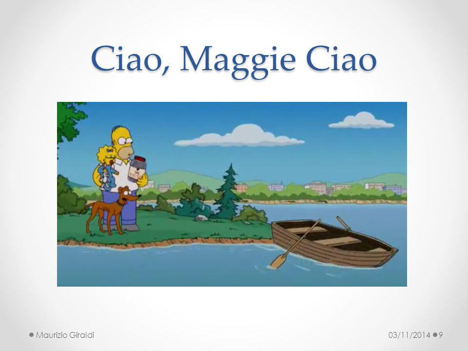 Ciao, Maggie Ciao Maurizio Giraldi 03/11/2014