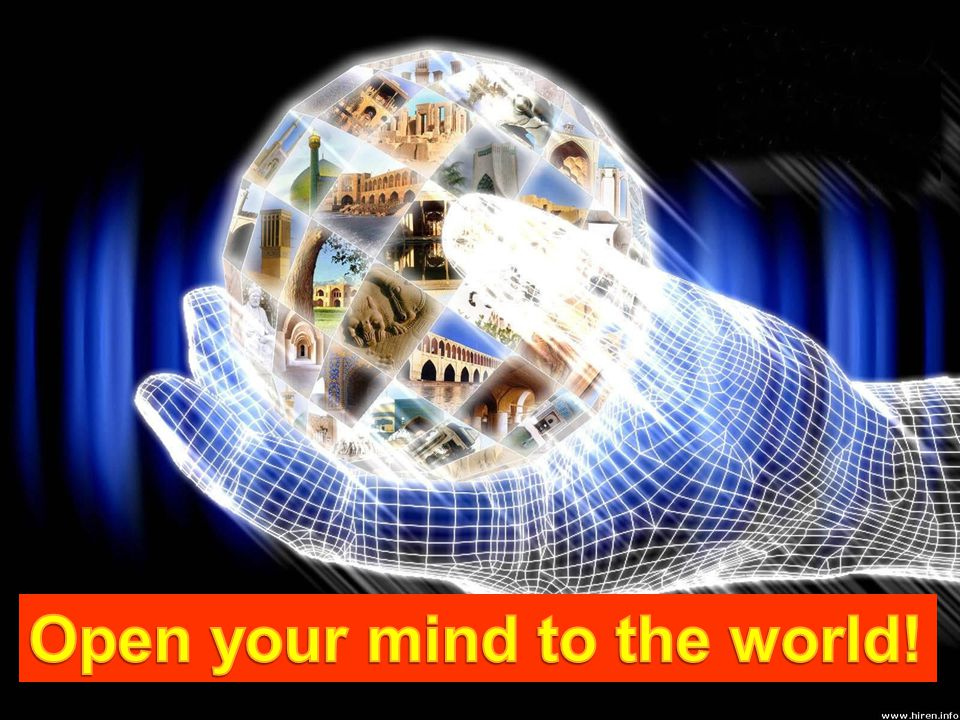 Open your mind to the world!