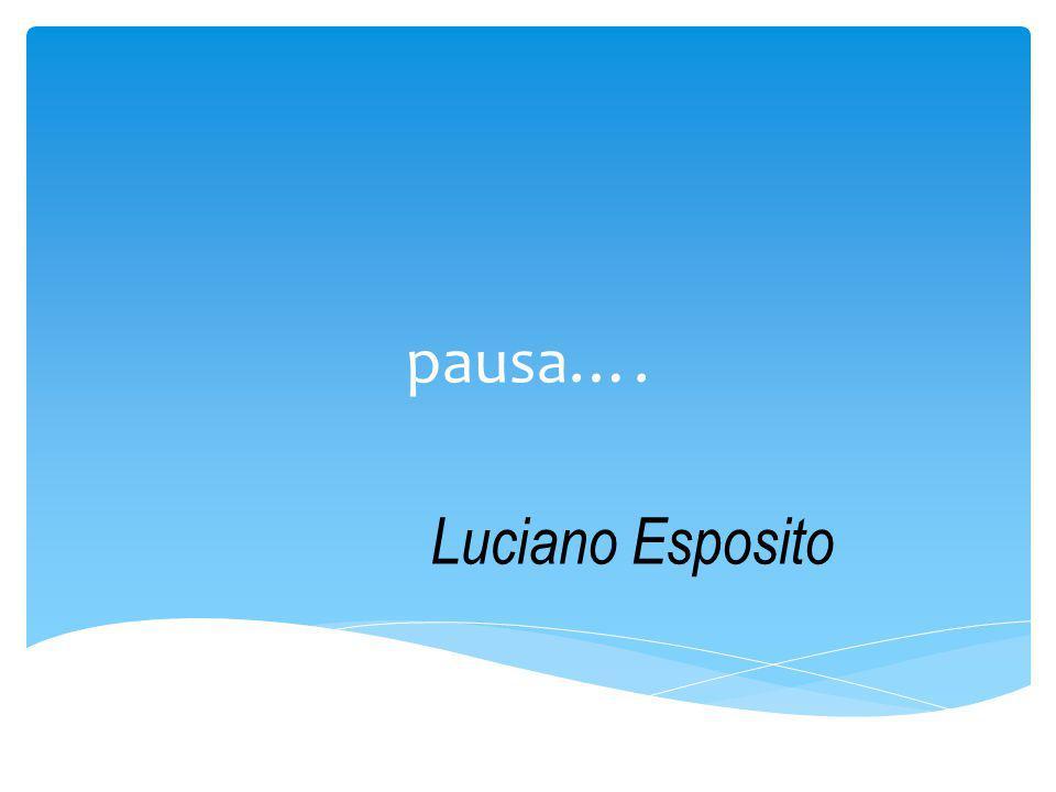 pausa…. Luciano Esposito
