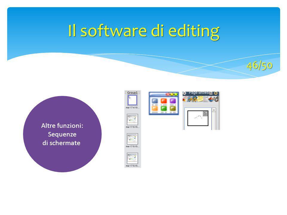 Il software di editing 46/50 Altre funzioni: Sequenze di schermate