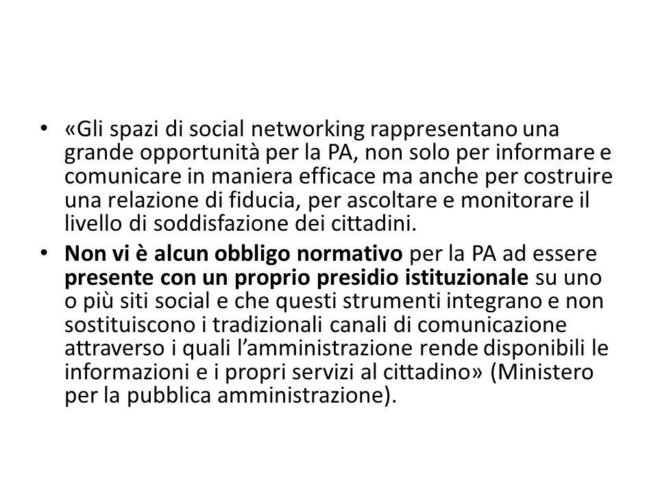 «Gli spazi di social networking rappresentano una grande opportunità per la PA, non solo per informare e comunicare in maniera efficace ma anche per costruire una relazione di fiducia, per ascoltare e monitorare il livello di soddisfazione dei cittadini.