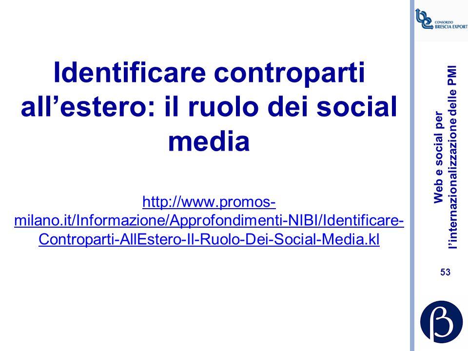 Identificare controparti all'estero: il ruolo dei social media http://www.promos-milano.it/Informazione/Approfondimenti-NIBI/Identificare-Controparti-AllEstero-Il-Ruolo-Dei-Social-Media.kl