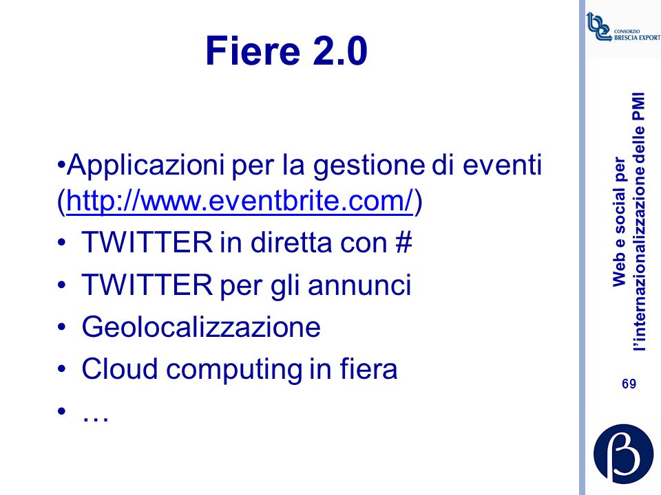Fiere 2.0 Applicazioni per la gestione di eventi (http://www.eventbrite.com/) TWITTER in diretta con #