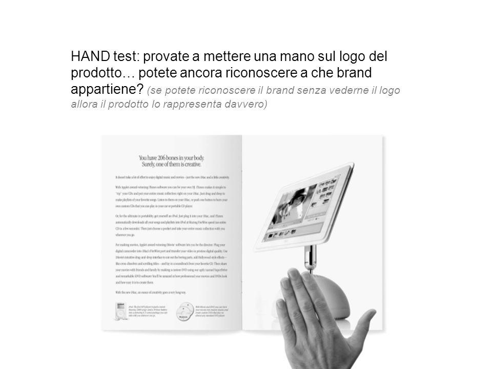HAND test: provate a mettere una mano sul logo del prodotto… potete ancora riconoscere a che brand appartiene.