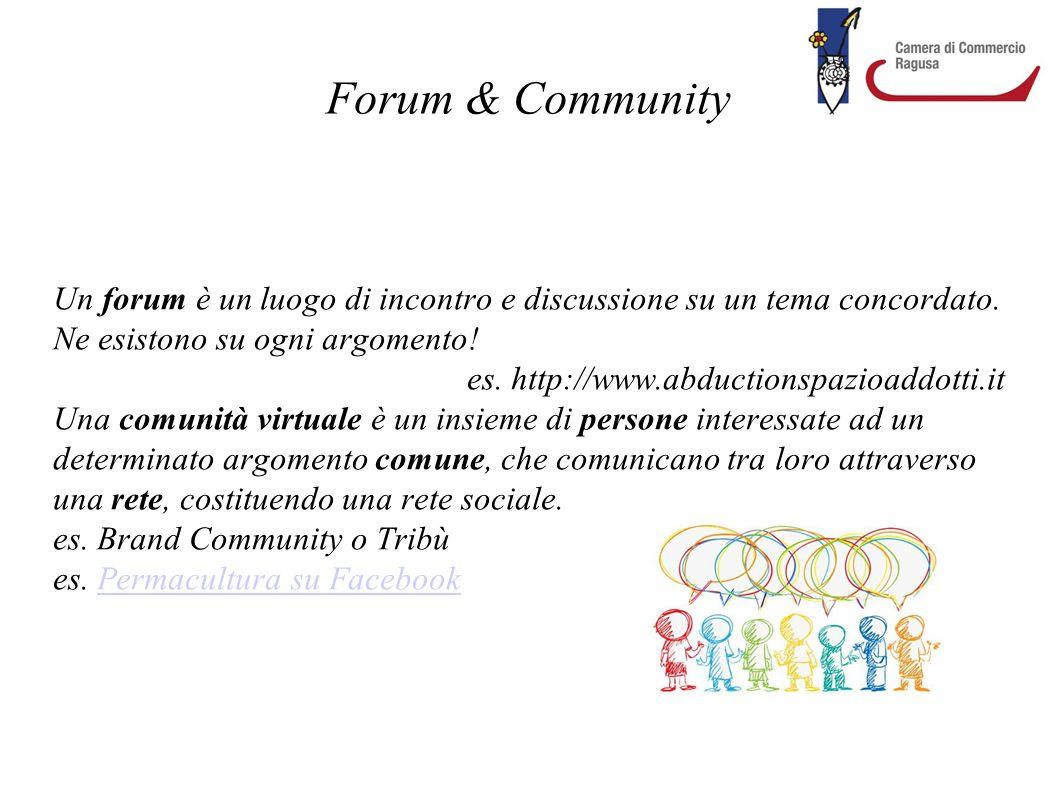 Forum & Community Un forum è un luogo di incontro e discussione su un tema concordato. Ne esistono su ogni argomento!