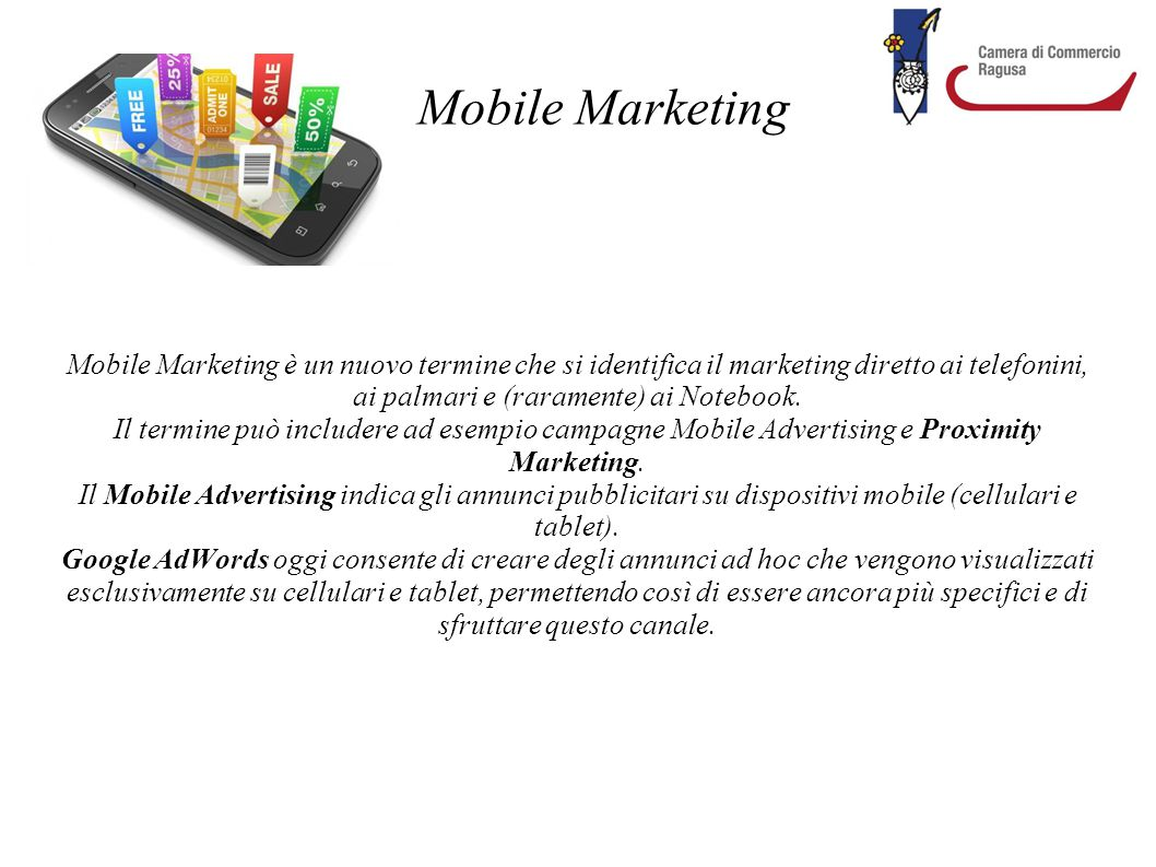 Mobile Marketing Mobile Marketing è un nuovo termine che si identifica il marketing diretto ai telefonini, ai palmari e (raramente) ai Notebook.