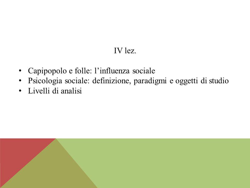 IV lez. Capipopolo e folle: l'influenza sociale. Psicologia sociale: definizione, paradigmi e oggetti di studio.