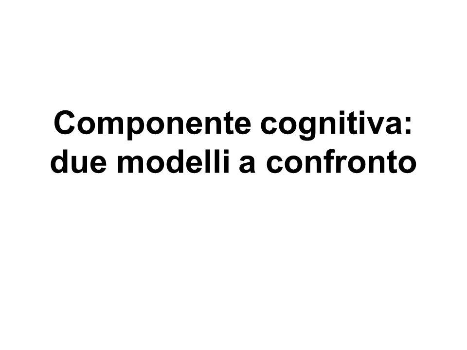 Componente cognitiva: due modelli a confronto