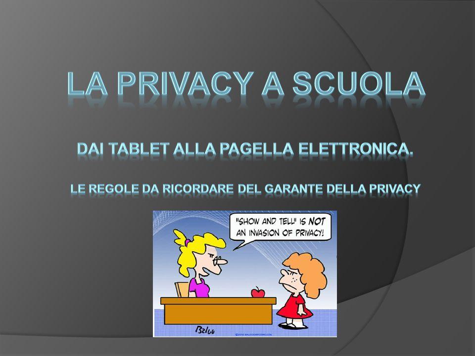 La privacy a scuola Dai tablet alla pagella elettronica.