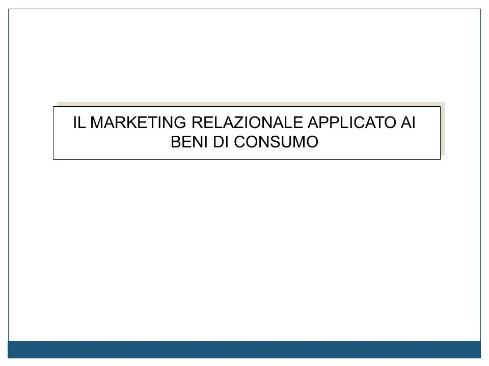 IL MARKETING RELAZIONALE APPLICATO AI BENI DI CONSUMO