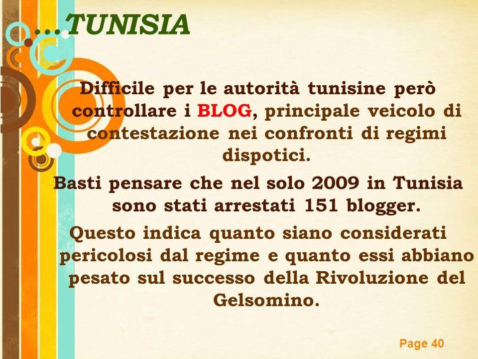 ...TUNISIA Difficile per le autorità tunisine però controllare i BLOG, principale veicolo di contestazione nei confronti di regimi dispotici.