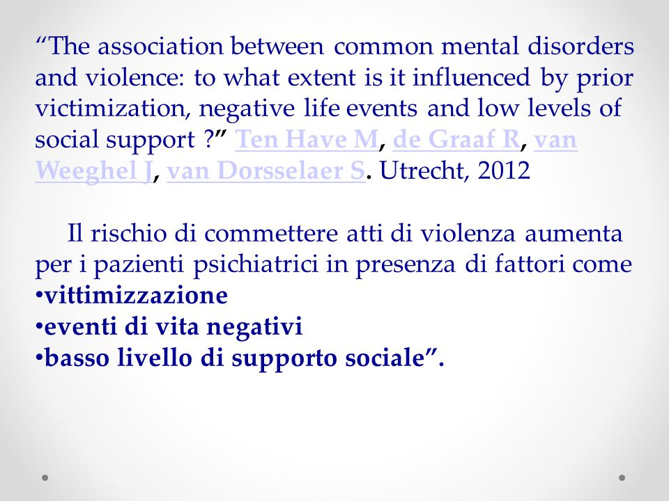 The association between common mental disorders and violence: to what extent is it influenced by prior victimization, negative life events and low levels of social support Ten Have M, de Graaf R, van Weeghel J, van Dorsselaer S. Utrecht, 2012