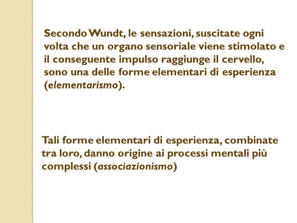 Secondo Wundt, le sensazioni, suscitate ogni volta che un organo sensoriale viene stimolato e il conseguente impulso raggiunge il cervello, sono una delle forme elementari di esperienza (elementarismo).