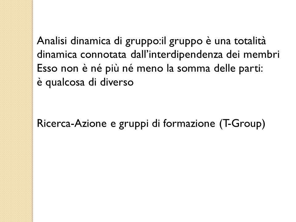 Analisi dinamica di gruppo:il gruppo è una totalità dinamica connotata dall'interdipendenza dei membri
