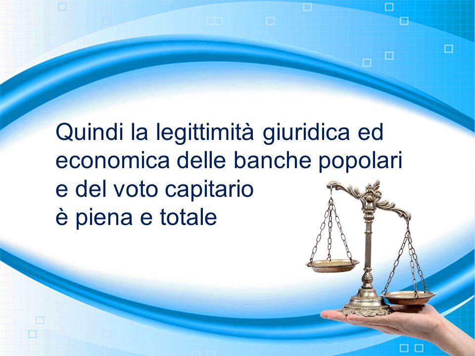 Quindi la legittimità giuridica ed economica delle banche popolari