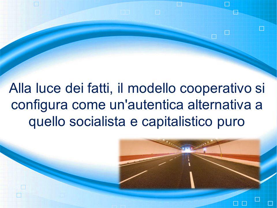 Alla luce dei fatti, il modello cooperativo si configura come un autentica alternativa a quello socialista e capitalistico puro