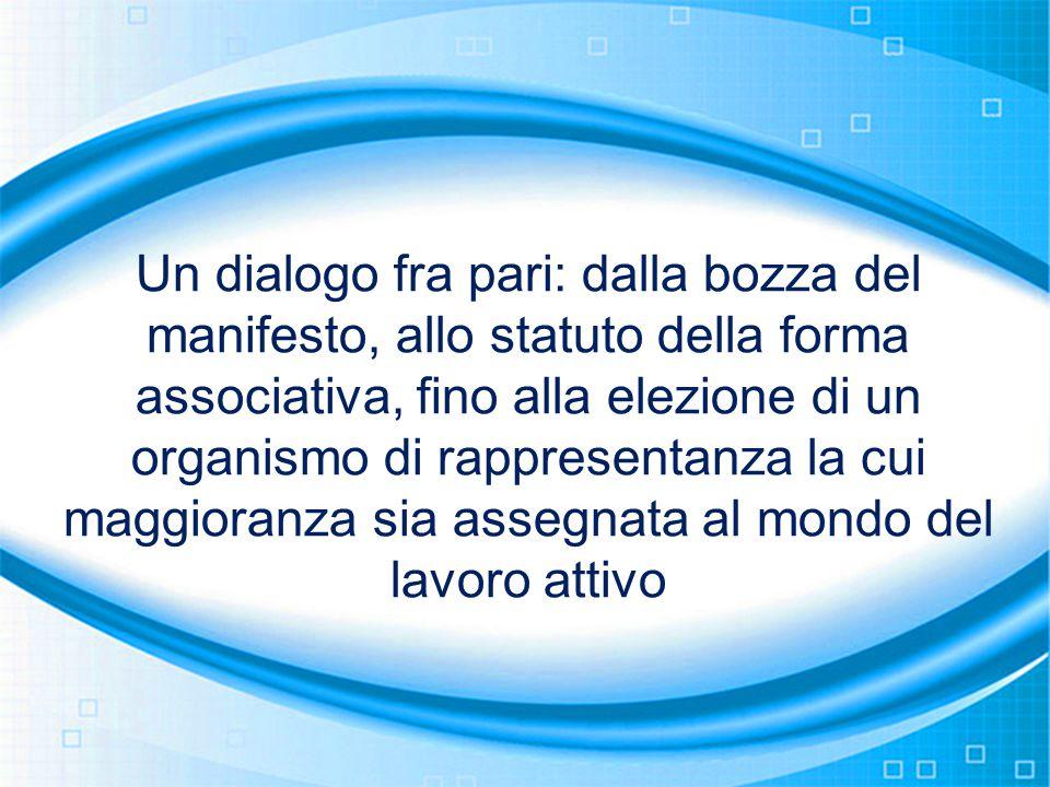 Un dialogo fra pari: dalla bozza del manifesto, allo statuto della forma associativa, fino alla elezione di un organismo di rappresentanza la cui maggioranza sia assegnata al mondo del lavoro attivo