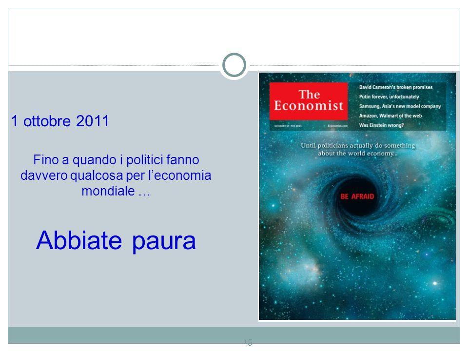 1 ottobre 2011 Fino a quando i politici fanno davvero qualcosa per l'economia mondiale … Abbiate paura.