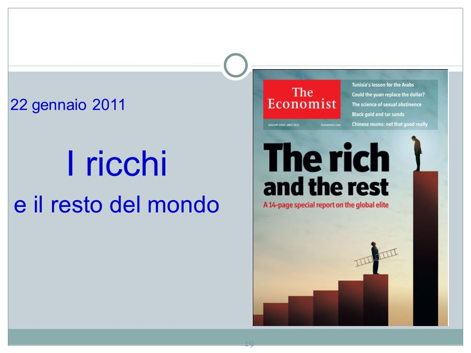 22 gennaio 2011 I ricchi e il resto del mondo 19
