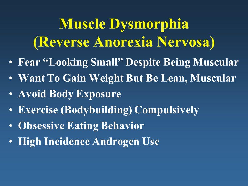 Muscle Dysmorphia (Reverse Anorexia Nervosa)