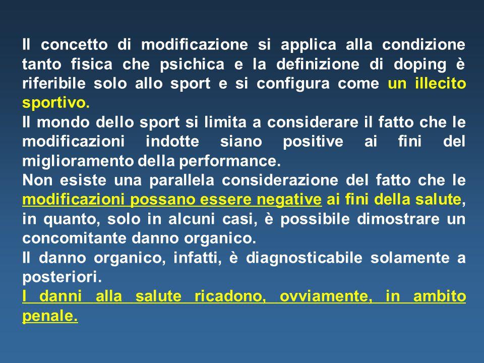 Il concetto di modificazione si applica alla condizione tanto fisica che psichica e la definizione di doping è riferibile solo allo sport e si configura come un illecito sportivo.