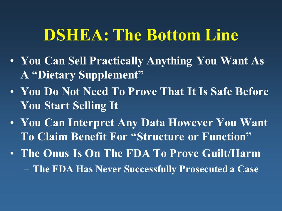 DSHEA: The Bottom Line You Can Sell Practically Anything You Want As A Dietary Supplement