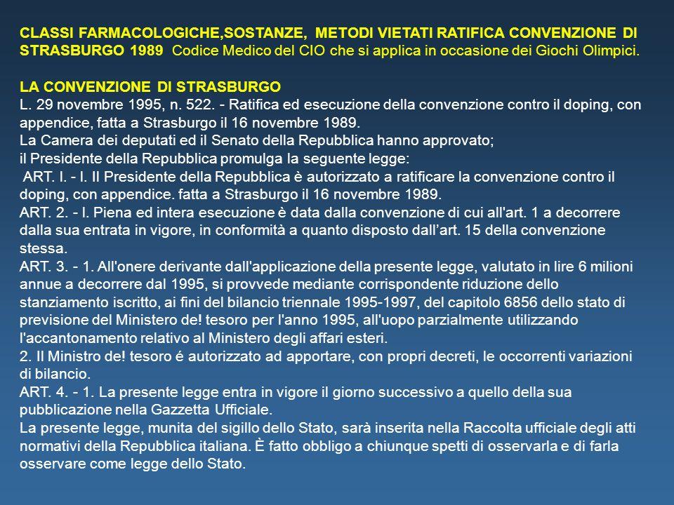 CLASSI FARMACOLOGICHE,SOSTANZE, METODI VIETATI RATIFICA CONVENZIONE DI STRASBURGO 1989 Codice Medico del CIO che si applica in occasione dei Giochi Olimpici.