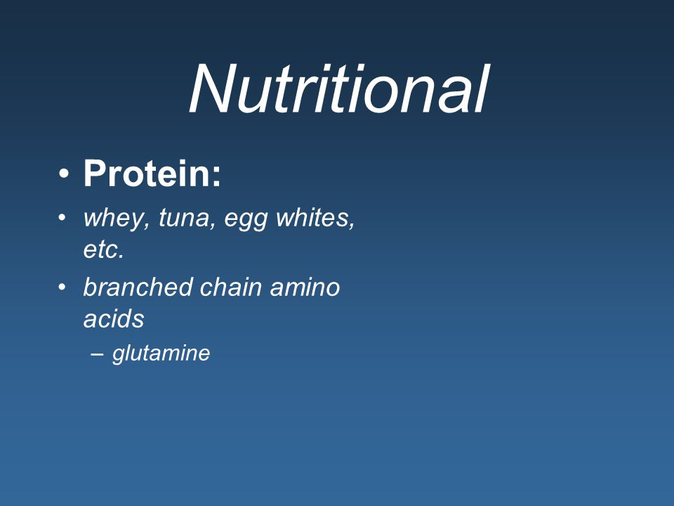 Nutritional Protein: whey, tuna, egg whites, etc.
