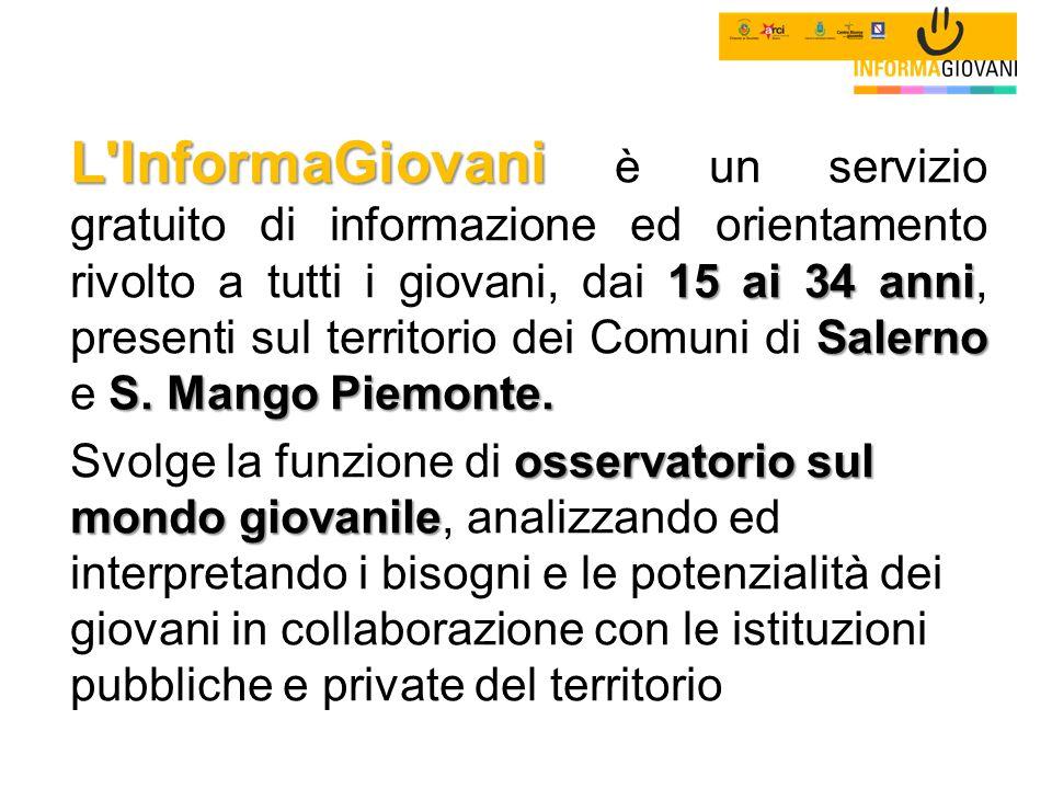 L InformaGiovani è un servizio gratuito di informazione ed orientamento rivolto a tutti i giovani, dai 15 ai 34 anni, presenti sul territorio dei Comuni di Salerno e S. Mango Piemonte.