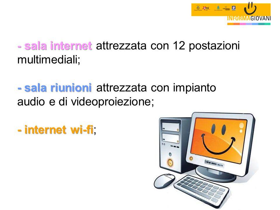 - sala internet attrezzata con 12 postazioni multimediali; - sala riunioni attrezzata con impianto audio e di videoproiezione; - internet wi-fi;